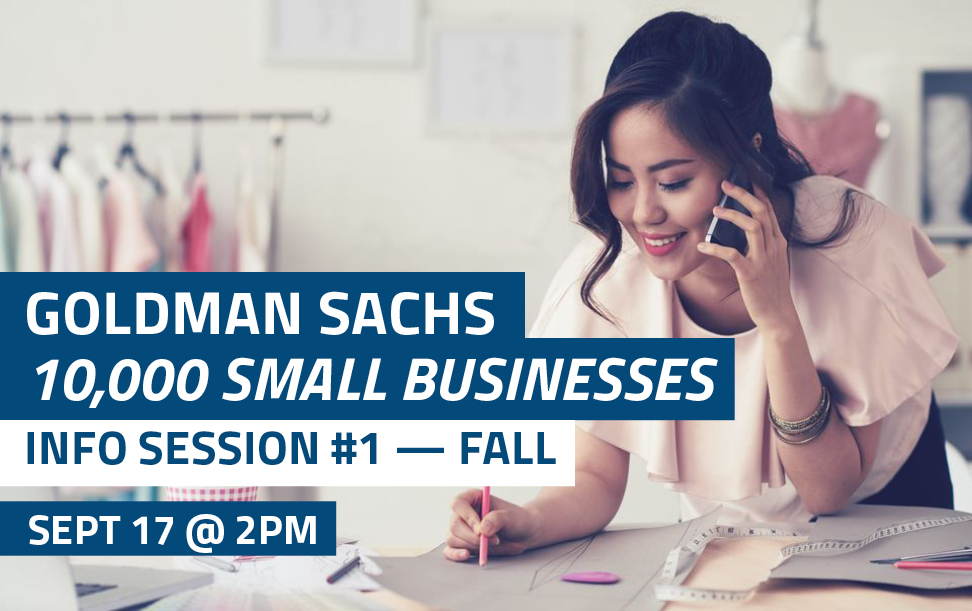 Goldman Sachs 10,000 Small Businesses • Info Session #1 Fall • Sept 17 @ 2PM