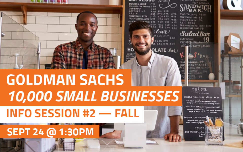 Goldman Sachs 10,000 Small Businesses • Info Session #2 Fall • Sept 24 @ 1:30PM